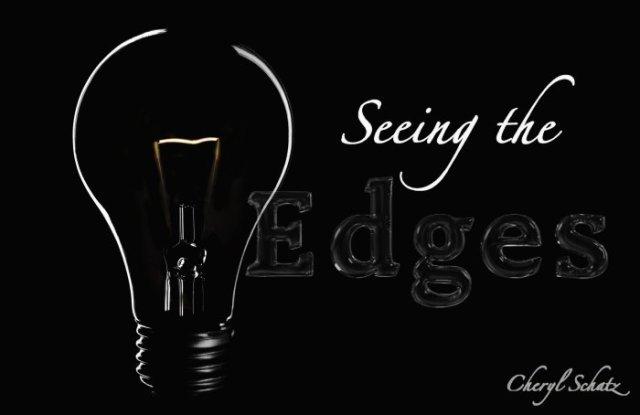 Seeing the edges on Cheryl Schatz's On the Path Blog