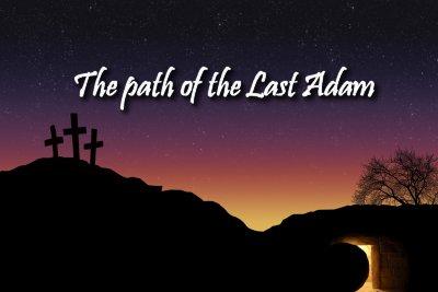 The Path of the LAST Adam - On the Path blog by Cheryl Schatz