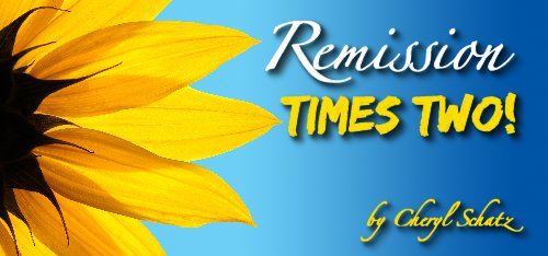 Remission times two On the Path - Cheryl Schatz blog