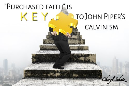 Purchased faith is key to John Piper's Calvinism