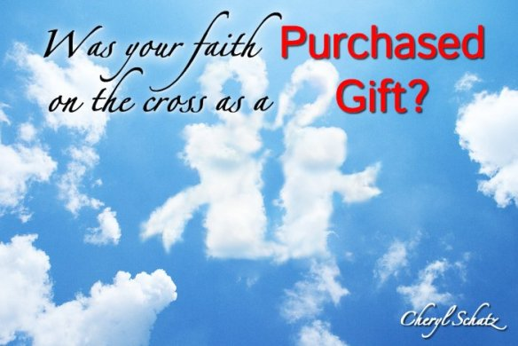 Was Our Faith Purchased on the cross as a gift?