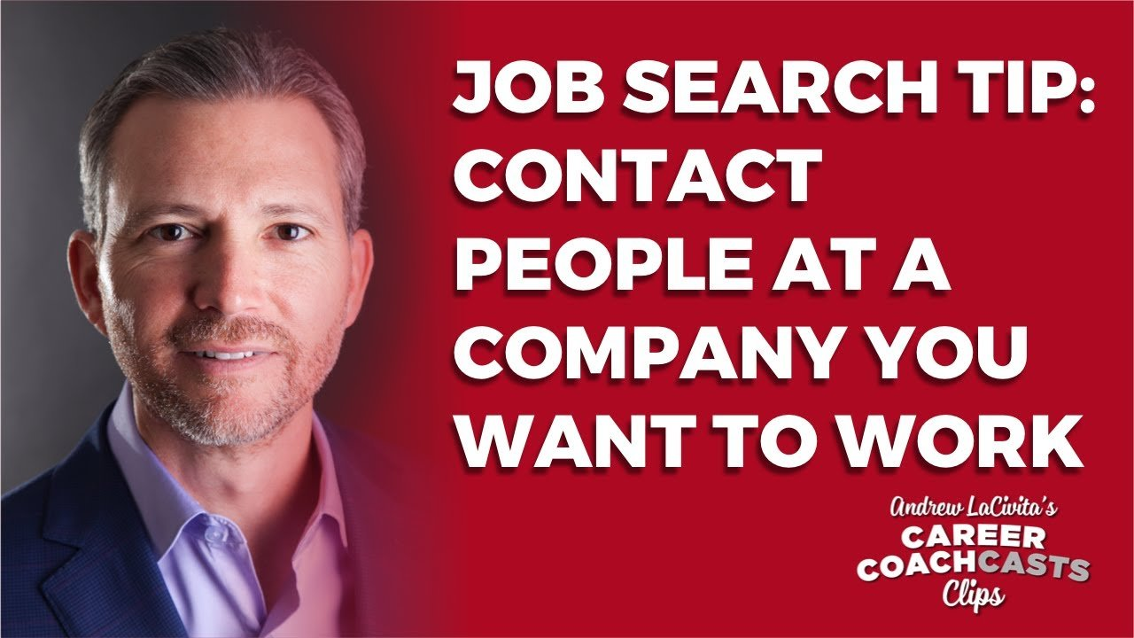 Job Search Tip: Contact People at a Company You Want to Work: Andrew LaCivita's CoachCast Clip 003
