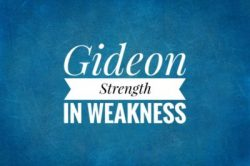Gideon - Strength in weakness