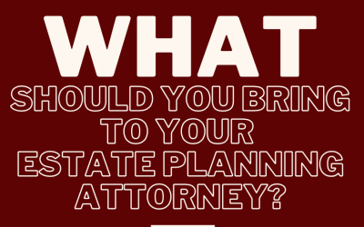 What Should You Bring to Your Estate Planning Attorney?