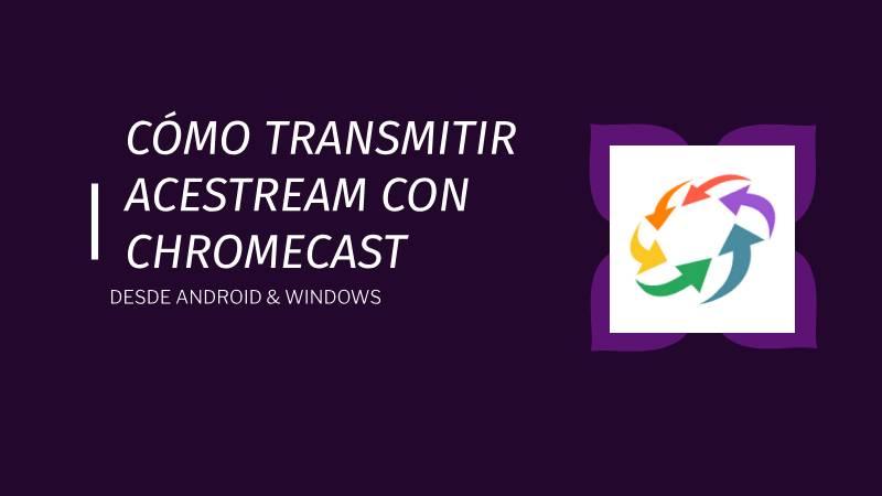 como ver transmitir acestream chromecast smart tv