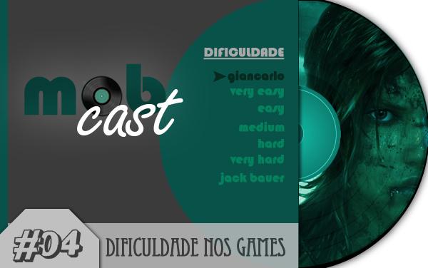 MobCast04---Dificuldade-nos-Games