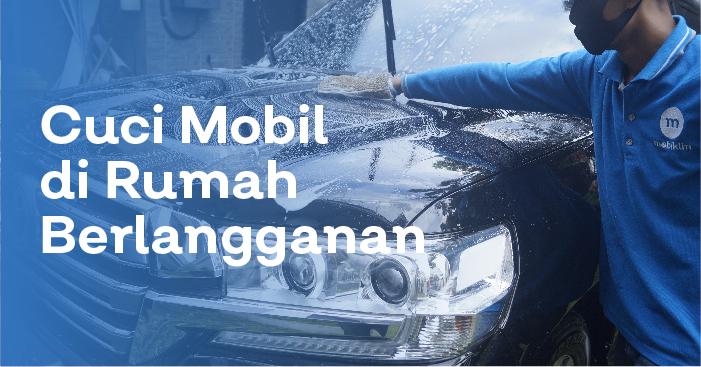 cuci mobil di rumah berlangganan, profesional dan tanpa ribet antri