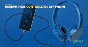 Headphones Controlling My Phone