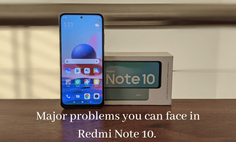 Photo of Major problems you can face in Redmi Note 10. Read before you buy