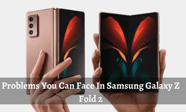 Photo of Problems you can face in Samsung Galaxy Z Fold 2