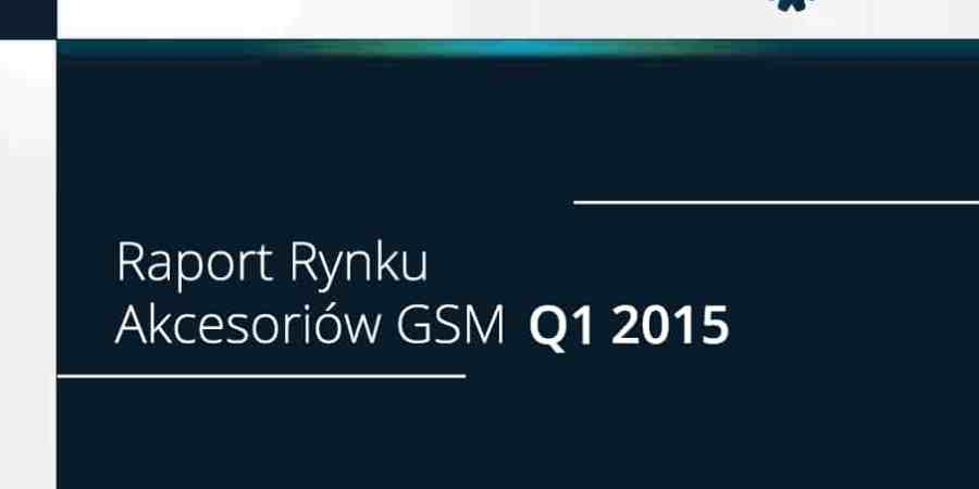 Rynek akcesoriów GSM w Polsce – Raport Specjalny