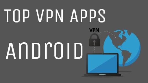 20 Best Free VPN Apps For Android - Mobile Tech 360