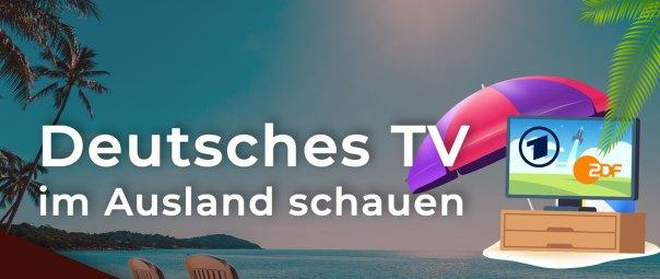 Deutsches TV im Ausland schauen