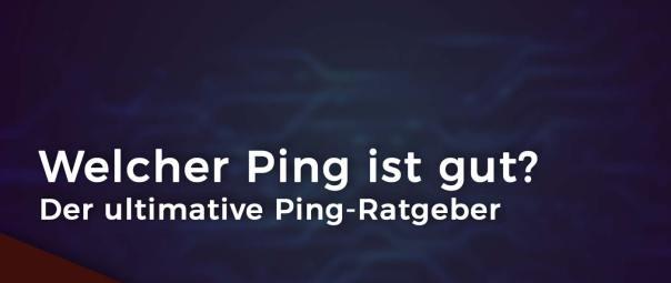 Welcher Ping ist gut?