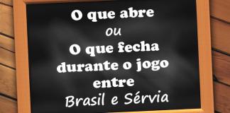 o que abre e fecha brasil sérvia