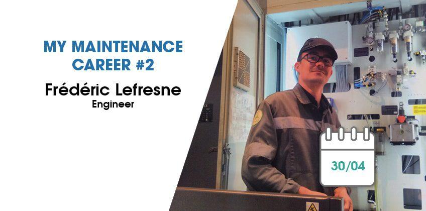 Maintenance engineer #2: Frédéric Lefresne