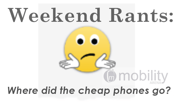 Weekend Rant: Where did the cheap phones go? 19