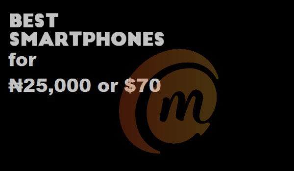 Best Android phones available for 25,000 naira or 70 dollars
