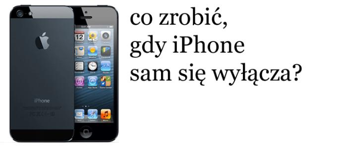 Co zrobić, gdy iPhone sam się wyłącza
