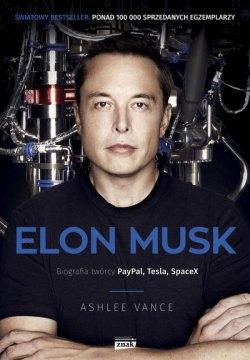 Okładka polskiego wydania biografii: Elon Musk. Biografia twórcy PayPal, Tesla, SpaceX (Vance Ashlee)