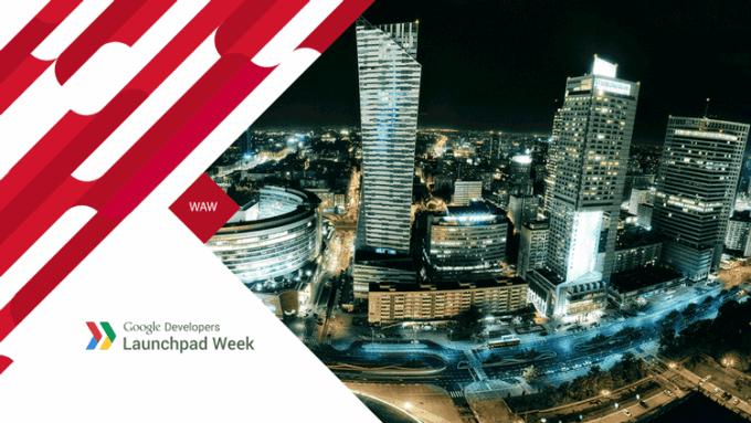 Google Launchpad Week Warszawa 2015