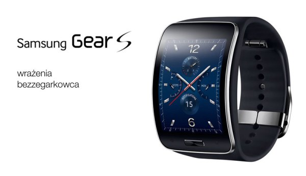 Samsung Gear S – wrażenia bezzegarkowca
