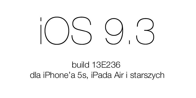 Nowa wersja systemu iOS 9.3 dla starszych urządzeń (iPhone 5s, iPad Air i starszych)