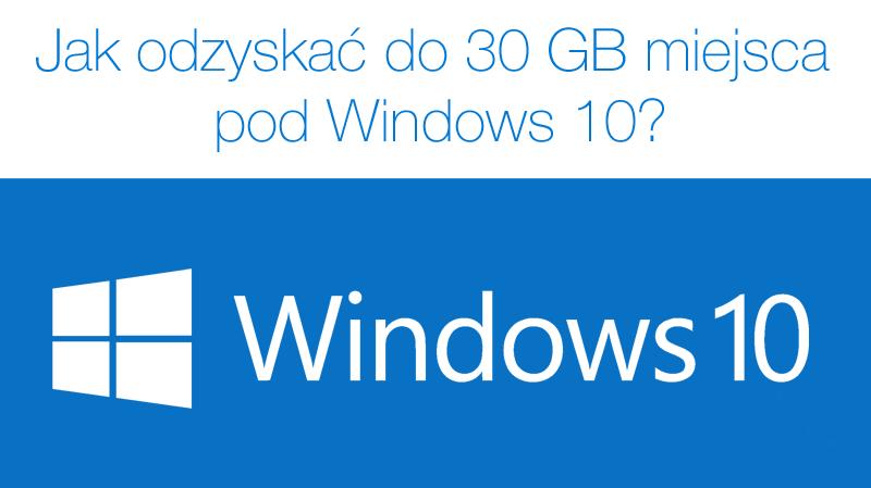 W jaki sposób odzyskać do 30 GB miejsca na dysku pod Windows 10?