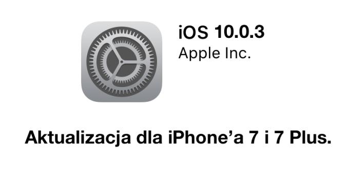 iOS 10.0.3 update OTA dla iPhone 7 i iPhone 7 Plus