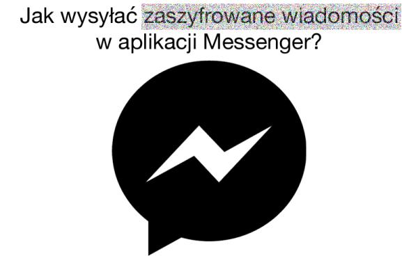 Jak włączyć tajne konwersacje w Messengerze?
