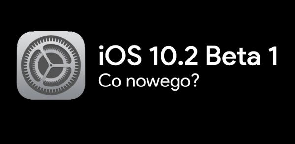 Co nowego w iOS 10.2 Beta 1?