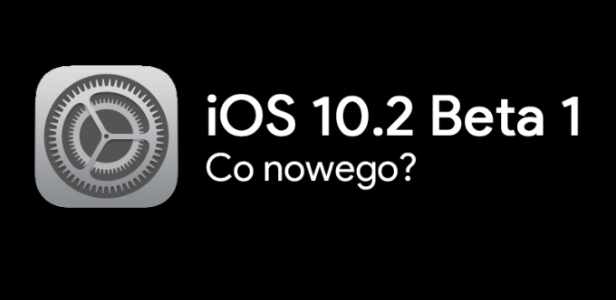 iOS 10.2 Beta 1 - lista nowych funkcji