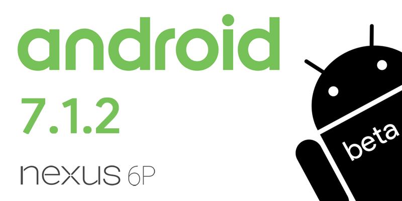 Android 7.1.2 beta dla Nexus 6P
