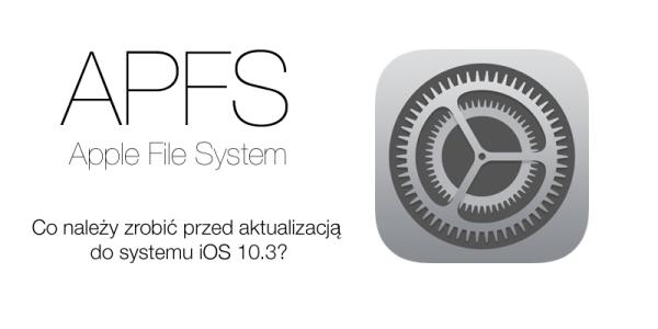 Co warto zrobić przed aktualizacją systemu iOS 10.3?