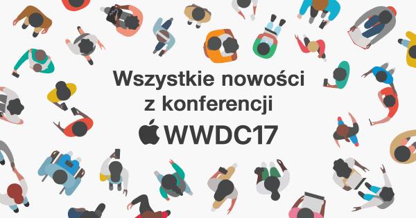 Wszystkie nowości z konferencji WWDC 2017 z 5 czerwca
