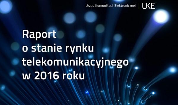 Raport UKE o stanie polskiego rynku telekomunikacyjnego w 2016 r.