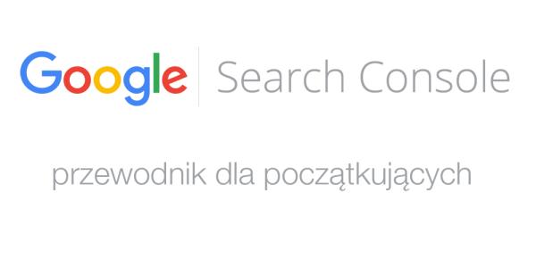 Przewodnik Google Search Console dla początkujących