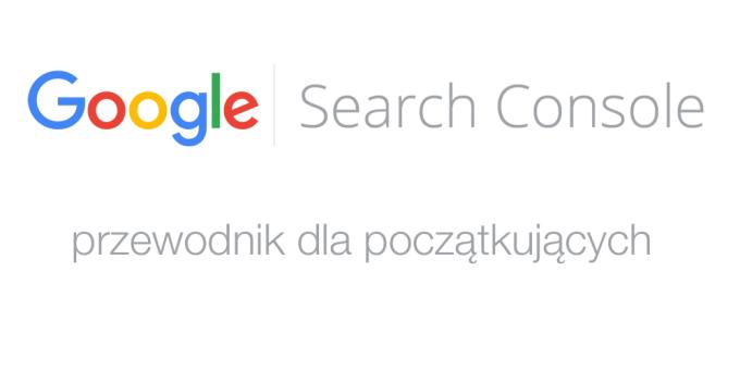 Google Search Console - przewodnik dla początkujących
