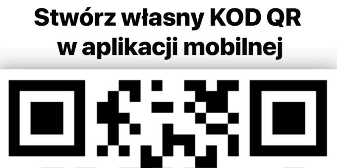Stwórz własny kod QR w aplikacji mobilnej na iOS i Android