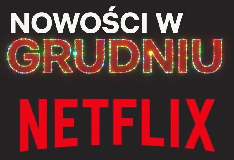 Lista nowych seriali i filmów seriwise Netflix (grudzień 2017)