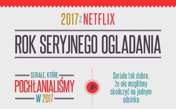 Rok 2017 seryjnego oglądania na Netfliksie [infografika]
