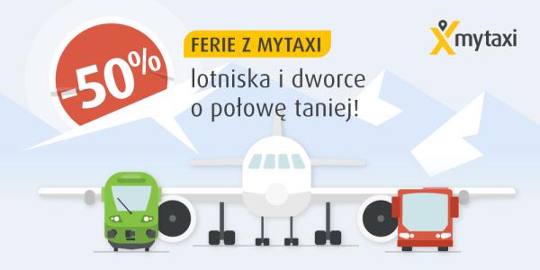 Przejazdy na lotniska i dworce z mytaxi o połowę tańsze w ferie!