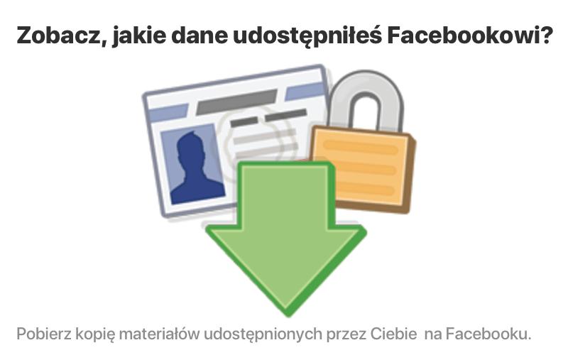Zobacz, jakie dane udostepniłes Facebookowi? (archiwum danych)