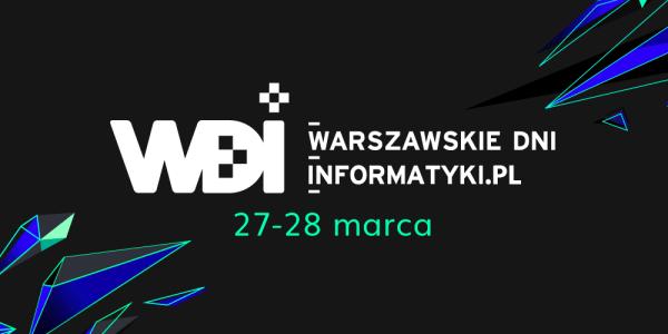 Wybierz się na Warszawskie Dni Informatyki już 27-28 marca!