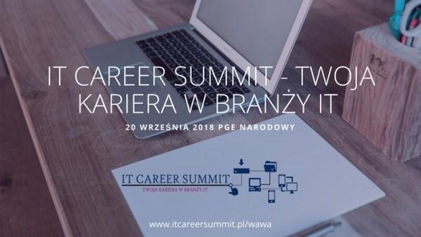 Informatyczne targi pracy V edycja IT Career Summit – wejdź do gry o karierę marzeń!