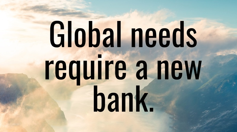 Global needs require a new bank