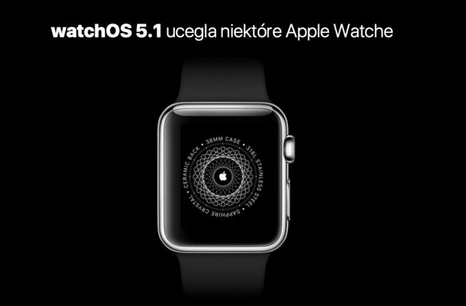 watchOS 5.1 ucegla niektóre modele zegarków Apple Watch