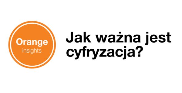 Orange Insights odpowiada, jak ważna jet cyfryzacja?