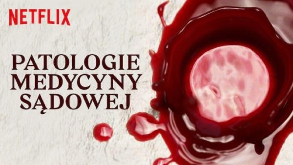 """""""Patologie medycyny sądowej"""" już 28 czerwca na Netflixie"""