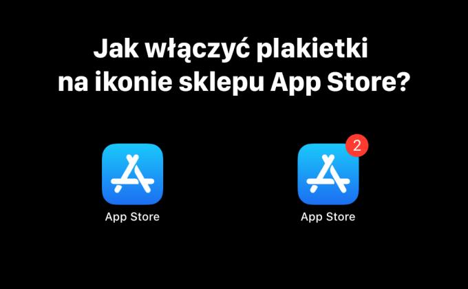 Jak włączyć plakietki na ikonie sklepu App Store?